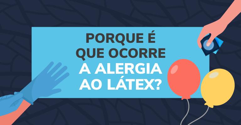 Porque é que ocorre a alergia ao látex?